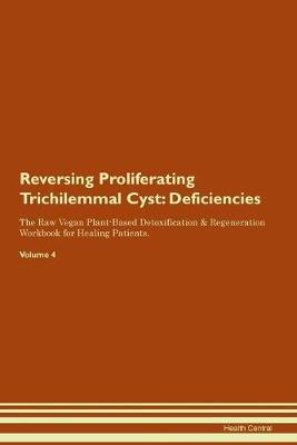 Reversing Proliferating Trichilemmal Cyst: Deficiencies The Raw Vegan Plant-Based Detoxification & Regeneration Workbook for Healing Patients.Volume 4 (Paperback)
