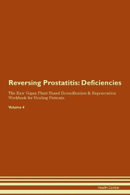 Reversing Prostatitis: Deficiencies The Raw Vegan Plant-Based Detoxification & Regeneration Workbook for Healing Patients.Volume 4 (Paperback)
