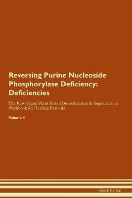 Reversing Purine Nucleoside Phosphorylase Deficiency: Deficiencies The Raw Vegan Plant-Based Detoxification & Regeneration Workbook for Healing Patients.Volume 4 (Paperback)