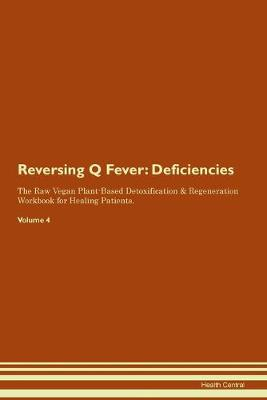 Reversing Q Fever: Deficiencies The Raw Vegan Plant-Based Detoxification & Regeneration Workbook for Healing Patients.Volume 4 (Paperback)