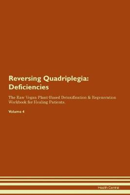 Reversing Quadriplegia: Deficiencies The Raw Vegan Plant-Based Detoxification & Regeneration Workbook for Healing Patients.Volume 4 (Paperback)