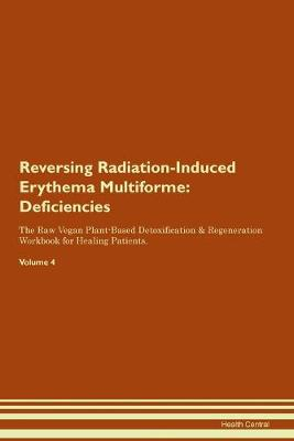 Reversing Radiation-Induced Erythema Multiforme: Deficiencies The Raw Vegan Plant-Based Detoxification & Regeneration Workbook for Healing Patients.Volume 4 (Paperback)