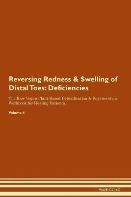Reversing Redness & Swelling of Distal Toes: Deficiencies The Raw Vegan Plant-Based Detoxification & Regeneration Workbook for Healing Patients. Volume 4 (Paperback)