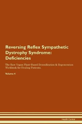 Reversing Reflex Sympathetic Dystrophy Syndrome: Deficiencies The Raw Vegan Plant-Based Detoxification & Regeneration Workbook for Healing Patients. Volume 4 (Paperback)