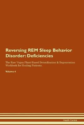 Reversing REM Sleep Behavior Disorder: Deficiencies The Raw Vegan Plant-Based Detoxification & Regeneration Workbook for Healing Patients. Volume 4 (Paperback)