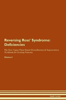 Reversing Ross' Syndrome: Deficiencies The Raw Vegan Plant-Based Detoxification & Regeneration Workbook for Healing Patients. Volume 4 (Paperback)