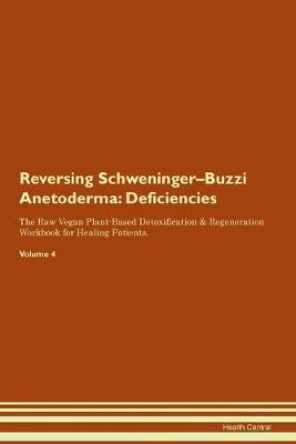Reversing Schweninger-Buzzi Anetoderma: Deficiencies The Raw Vegan Plant-Based Detoxification & Regeneration Workbook for Healing Patients. Volume 4 (Paperback)