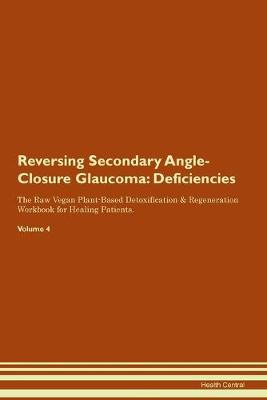 Reversing Secondary Angle-Closure Glaucoma: Deficiencies The Raw Vegan Plant-Based Detoxification & Regeneration Workbook for Healing Patients. Volume 4 (Paperback)