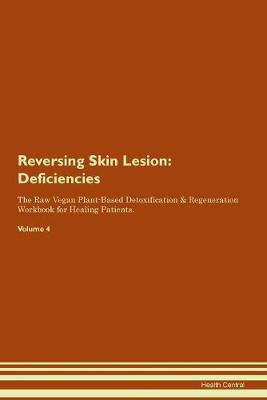 Reversing Skin Lesion: Deficiencies The Raw Vegan Plant-Based Detoxification & Regeneration Workbook for Healing Patients. Volume 4 (Paperback)