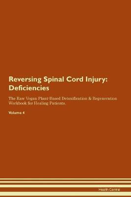Reversing Spinal Cord Injury: Deficiencies The Raw Vegan Plant-Based Detoxification & Regeneration Workbook for Healing Patients. Volume 4 (Paperback)