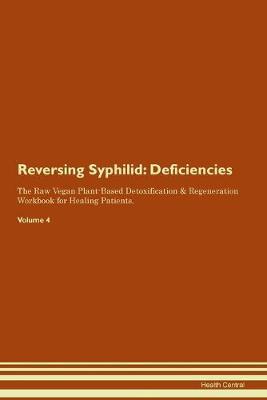Reversing Syphilid: Deficiencies The Raw Vegan Plant-Based Detoxification & Regeneration Workbook for Healing Patients. Volume 4 (Paperback)