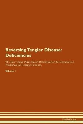 Reversing Tangier Disease: Deficiencies The Raw Vegan Plant-Based Detoxification & Regeneration Workbook for Healing Patients. Volume 4 (Paperback)