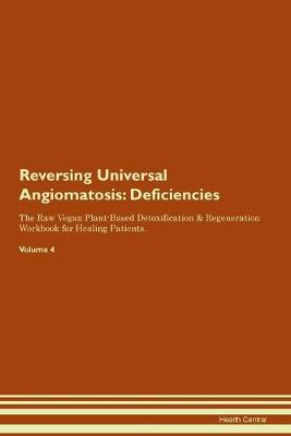 Reversing Universal Angiomatosis: Deficiencies The Raw Vegan Plant-Based Detoxification & Regeneration Workbook for Healing Patients. Volume 4 (Paperback)