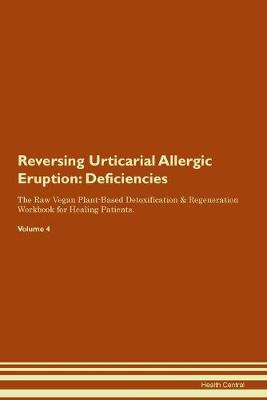 Reversing Urticarial Allergic Eruption: Deficiencies The Raw Vegan Plant-Based Detoxification & Regeneration Workbook for Healing Patients. Volume 4 (Paperback)