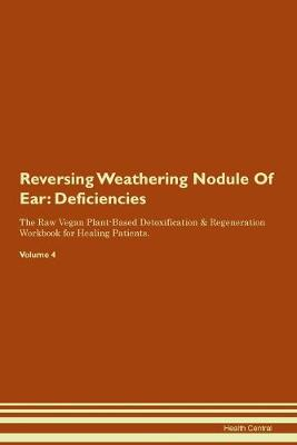 Reversing Weathering Nodule Of Ear: Deficiencies The Raw Vegan Plant-Based Detoxification & Regeneration Workbook for Healing Patients. Volume 4 (Paperback)