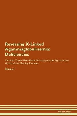 Reversing X-Linked Agammaglobulinemia: Deficiencies The Raw Vegan Plant-Based Detoxification & Regeneration Workbook for Healing Patients. Volume 4 (Paperback)