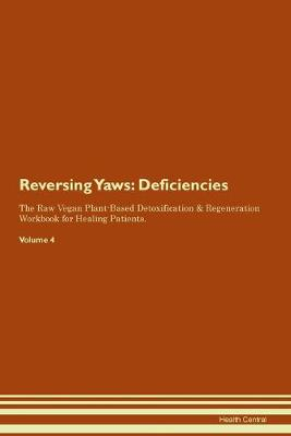 Reversing Yaws: Deficiencies The Raw Vegan Plant-Based Detoxification & Regeneration Workbook for Healing Patients. Volume 4 (Paperback)