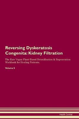 Reversing Dyskeratosis Congenita: Kidney Filtration The Raw Vegan Plant-Based Detoxification & Regeneration Workbook for Healing Patients. Volume 5 (Paperback)