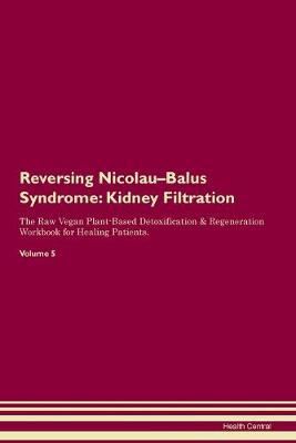 Reversing Nicolau-Balus Syndrome: Kidney Filtration The Raw Vegan Plant-Based Detoxification & Regeneration Workbook for Healing Patients.Volume 5 (Paperback)