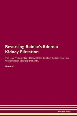 Reversing Reinke's Edema: Kidney Filtration The Raw Vegan Plant-Based Detoxification & Regeneration Workbook for Healing Patients. Volume 5 (Paperback)