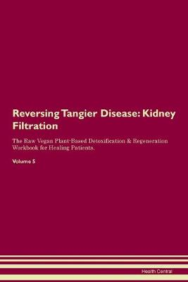 Reversing Tangier Disease: Kidney Filtration The Raw Vegan Plant-Based Detoxification & Regeneration Workbook for Healing Patients. Volume 5 (Paperback)