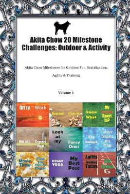 Akita Chow 20 Milestone Challenges: Outdoor & Activity Akita Chow Milestones for Outdoor Fun, Socialization, Agility & Training Volume 1 (Paperback)