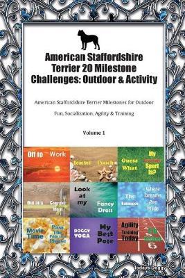 American Staffordshire Terrier 20 Milestone Challenges: Outdoor & Activity American Staffordshire Terrier Milestones for Outdoor Fun, Socialization, Agility & Training Volume 1 (Paperback)