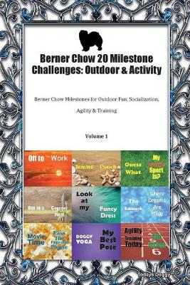 Berner Chow 20 Milestone Challenges: Outdoor & Activity Berner Chow Milestones for Outdoor Fun, Socialization, Agility & Training Volume 1 (Paperback)