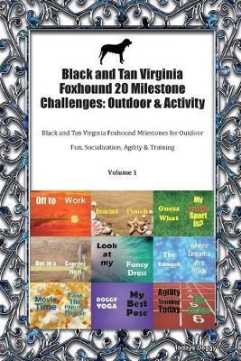 Black and Tan Virginia Foxhound 20 Milestone Challenges: Outdoor & Activity Black and Tan Virginia Foxhound Milestones for Outdoor Fun, Socialization, Agility & Training Volume 1 (Paperback)