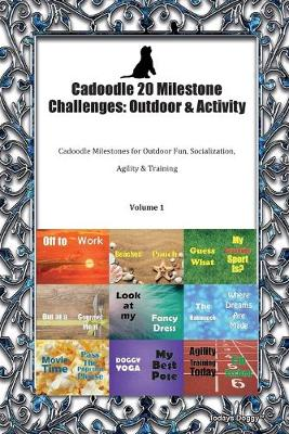 Cadoodle 20 Milestone Challenges: Outdoor & Activity Cadoodle Milestones for Outdoor Fun, Socialization, Agility & Training Volume 1 (Paperback)