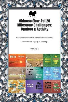 Chinese Shar-Pei 20 Milestone Challenges: Outdoor & Activity Chinese Shar-Pei Milestones for Outdoor Fun, Socialization, Agility & Training Volume 1 (Paperback)