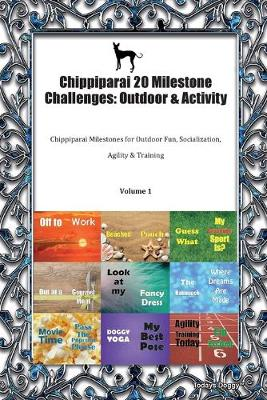 Chippiparai 20 Milestone Challenges: Outdoor & Activity Chippiparai Milestones for Outdoor Fun, Socialization, Agility & Training Volume 1 (Paperback)