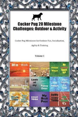 Cocker Pug 20 Milestone Challenges: Outdoor & Activity Cocker Pug Milestones for Outdoor Fun, Socialization, Agility & Training Volume 1 (Paperback)