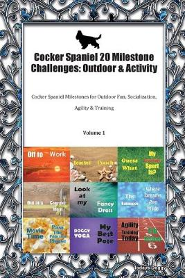 Cocker Spaniel 20 Milestone Challenges: Outdoor & Activity Cocker Spaniel Milestones for Outdoor Fun, Socialization, Agility & Training Volume 1 (Paperback)