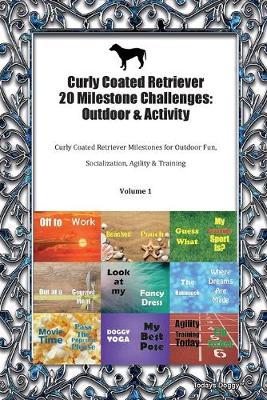Curly Coated Retriever 20 Milestone Challenges: Outdoor & Activity Curly Coated Retriever Milestones for Outdoor Fun, Socialization, Agility & Training Volume 1 (Paperback)