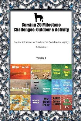 Cursinu 20 Milestone Challenges: Outdoor & Activity Cursinu Milestones for Outdoor Fun, Socialization, Agility & Training Volume 1 (Paperback)