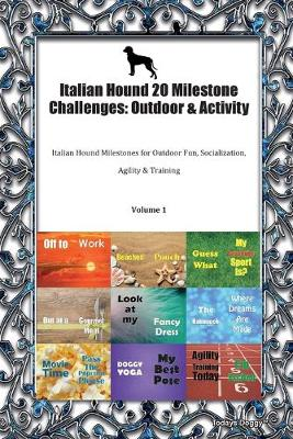 Italian Hound 20 Milestone Challenges: Outdoor & Activity Italian Hound Milestones for Outdoor Fun, Socialization, Agility & Training Volume 1 (Paperback)