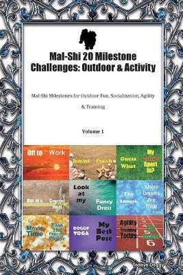 Mal-Shi 20 Milestone Challenges: Outdoor & Activity Mal-Shi Milestones for Outdoor Fun, Socialization, Agility & Training Volume 1 (Paperback)