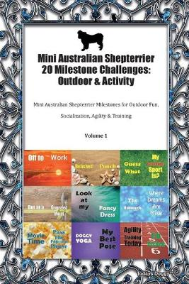 Mini Australian Shepterrier 20 Milestone Challenges: Outdoor & Activity Mini Australian Shepterrier Milestones for Outdoor Fun, Socialization, Agility & Training Volume 1 (Paperback)