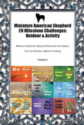 Miniature American Shepherd 20 Milestone Challenges: Outdoor & Activity Miniature American Shepherd Milestones for Outdoor Fun, Socialization, Agility & Training Volume 1 (Paperback)
