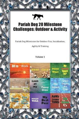 Pariah Dog 20 Milestone Challenges: Outdoor & Activity Pariah Dog Milestones for Outdoor Fun, Socialization, Agility & Training Volume 1 (Paperback)