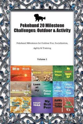 Pekehund 20 Milestone Challenges: Outdoor & Activity Pekehund Milestones for Outdoor Fun, Socialization, Agility & Training Volume 1 (Paperback)
