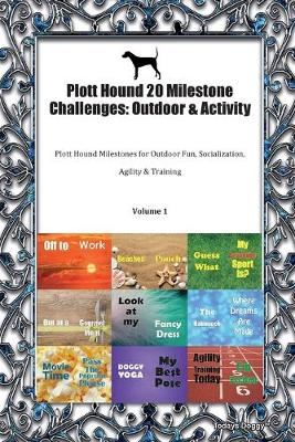 Plott Hound 20 Milestone Challenges: Outdoor & Activity Plott Hound Milestones for Outdoor Fun, Socialization, Agility & Training Volume 1 (Paperback)