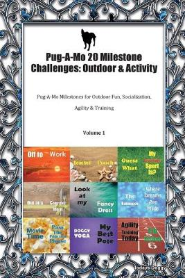 Pug-A-Mo 20 Milestone Challenges: Outdoor & Activity Pug-A-Mo Milestones for Outdoor Fun, Socialization, Agility & Training Volume 1 (Paperback)