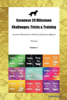 Cavanese 20 Milestone Challenges: Tricks & Training Cavanese Milestones for Tricks, Socialization, Agility & Training Volume 1 (Paperback)