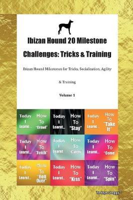 Ibizan Hound 20 Milestone Challenges: Tricks & Training Ibizan Hound Milestones for Tricks, Socialization, Agility & Training Volume 1 (Paperback)