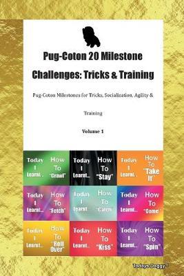 Pug-Coton 20 Milestone Challenges: Tricks & Training Pug-Coton Milestones for Tricks, Socialization, Agility & Training Volume 1 (Paperback)
