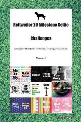 Rottweiler 20 Milestone Selfie Challenges Rottweiler Milestones for Selfies, Training, Socialization Volume 1 (Paperback)