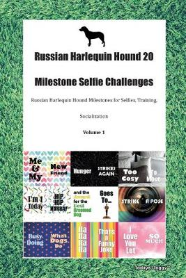 Russian Harlequin Hound 20 Milestone Selfie Challenges Russian Harlequin Hound Milestones for Selfies, Training, Socialization Volume 1 (Paperback)