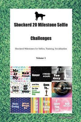 Shockerd 20 Milestone Selfie Challenges Shockerd Milestones for Selfies, Training, Socialization Volume 1 (Paperback)